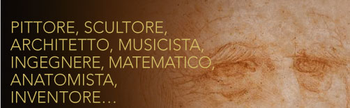 PITTORE, SCULTORE, ARCHITETTO, MUSICISTA, INGEGNERE, MATEMATICO, ANATOMISTA, INVENTORE...